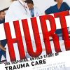 Hurt: The Inspiring, Untold Story of Trauma Care