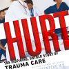 Hurt: The Inspiring, Untold Story of Trauma Care