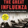 The Great Influenza: The Story of the Deadliest Pandemic in History