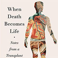 When Death Becomes Life: Notes from a Transplant Surgeon